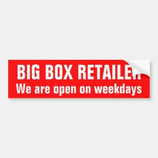 BIG BOX RETAILER: we're open weekdays Bumper Sticker