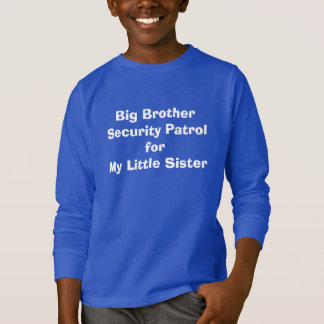 Big Brother Security Patrol for My Little Sister T-Shirt