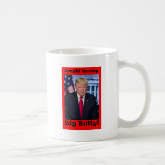 Big Bully - Anti Trump Coffee Mug