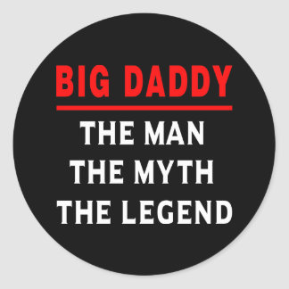 Big Daddy The Man The Myth The Legend Classic Round Sticker