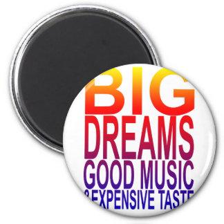 BIG DREAMS GOOD MUSIC & EXPENSIVE TASTE '. MAGNET