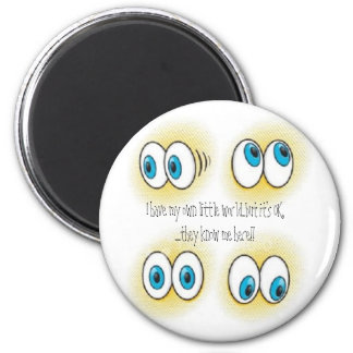 big eyes, I have my own little world...but it's... 6 Cm Round Magnet