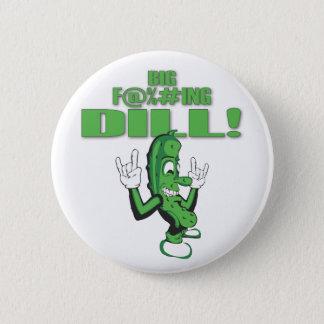 BIG F@%#ING DILL! 6 CM ROUND BADGE