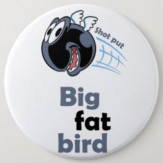 Big fat shot put bird 6 cm round badge