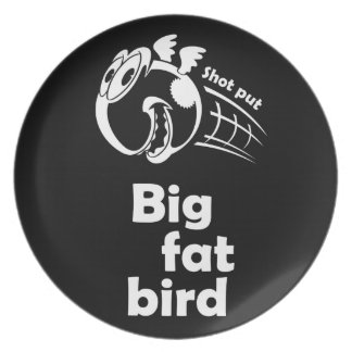 Big fat shot put bird plate