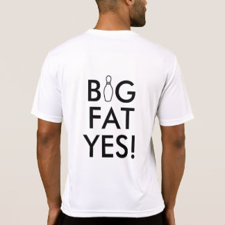 Big FAT Yes! Bowling tshirt