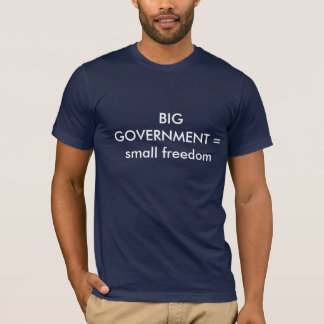 BIG GOVERNMENT = small freedom T-Shirt