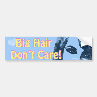 Big Hair Don't Care Bumper Sticker