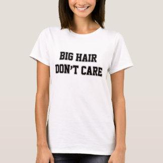 Big Hair Don't Care T Shirt