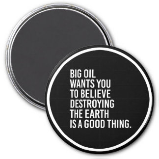 Big oil wants you to believe destroying the earth  7.5 cm round magnet