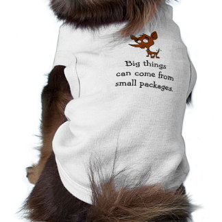 """""""Big things can come from small packages"""" Sleeveless Dog Shirt"""