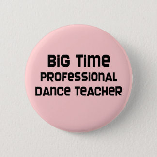 Big Time Professional Dance Teacher 6 Cm Round Badge
