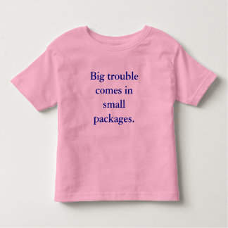 Big trouble comes in small packages. toddler T-Shirt