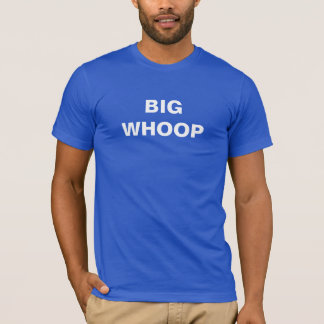Big Whoop T-Shirt