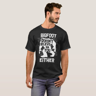 Bigfoot Does Not Believe In You Either TShirt