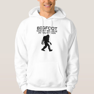 Bigfoot Doesnt Believe In You Either Hoodie