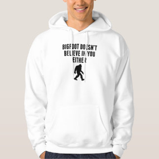 Bigfoot Doesn't Believe In You Either Hoodie