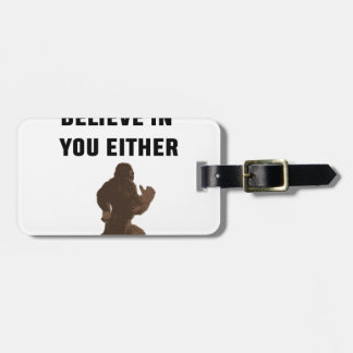 Bigfoot Doesn't Believe in You Either! Luggage Tag