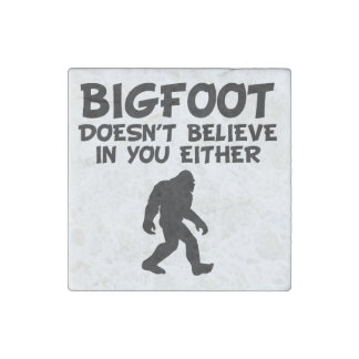 Bigfoot Doesn't Believe In You Either Stone Magnet