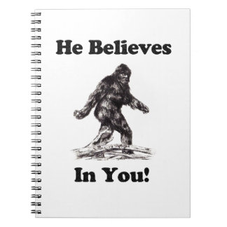 Bigfoot Sasquatch Sighting - He Believes In You Notebooks