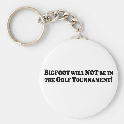 Bigfoot will NOT be in Golf Tournament - Basic Key Chain