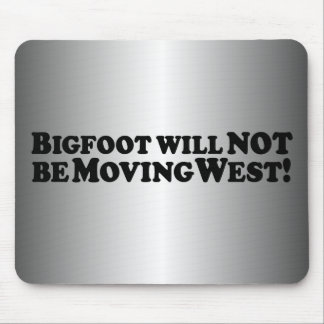 Bigfoot will NOT be Moving West - Basic Mouse Pad