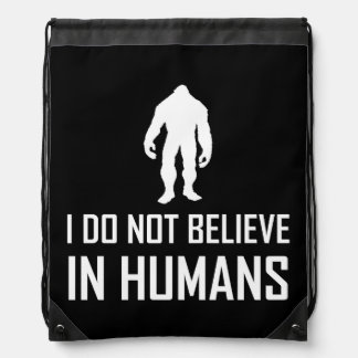Bigfoots Do Not Believe In Humans Drawstring Bag