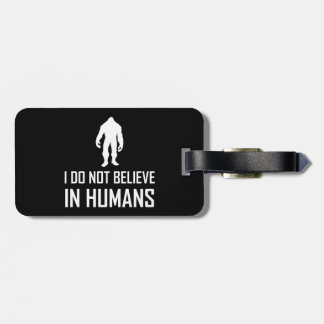 Bigfoots Do Not Believe In Humans White Luggage Tag