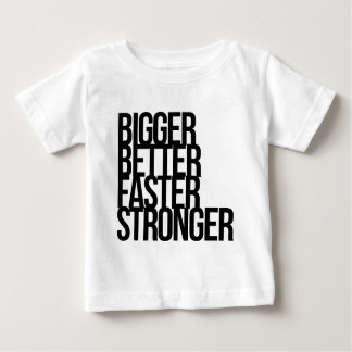 Bigger Better Faster Stronger Baby T-Shirt