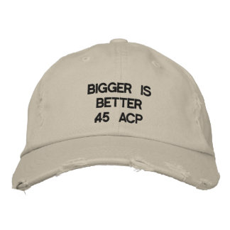 Bigger is better .45 ACP Embroidered Hat