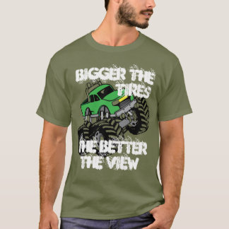 BIGGER THE TIRES, BETTER THE VIEW T-Shirt