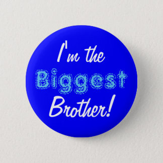 Biggest brother button/pin 6 cm round badge