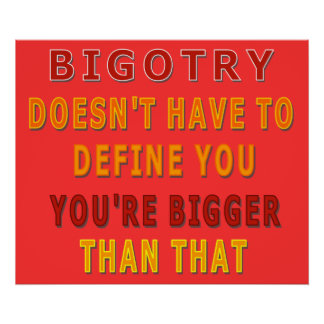 Bigotry Doesn't Have to Define You Poster