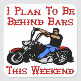 Biker I Plan On Being Behind Bars This Weekend Square Stickers