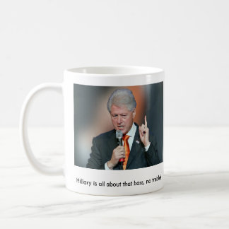 "BILL CLINTON ""HILLARY IS ALL ABOUT THAT BASS"" Mug"