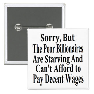 Billionaires Can't Afford To Pay Decent Wages 15 Cm Square Badge