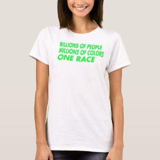 BILLIONS OF PEOPLE. MILLIONS OF COLORS. ONE RACE.™ T-Shirt