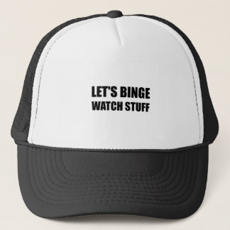 Binge Watch Stuff Trucker Hat