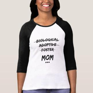 Biological, Adoptive, Foster...Mom T-Shirt
