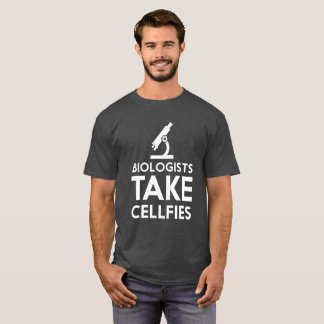 Biologists take cellfies funny t-shirt
