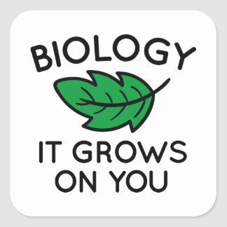 Biology It Grows On You Square Sticker