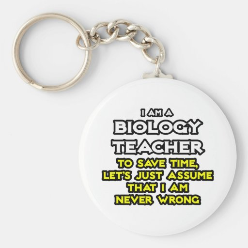 Biology Teacher...Assume I Am Never Wrong Key Chains