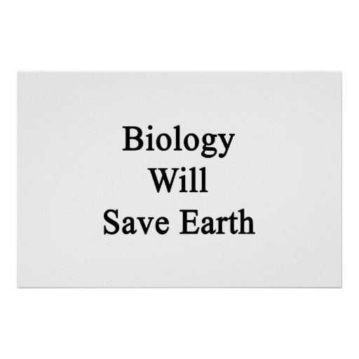 Biology Will Save Earth Print