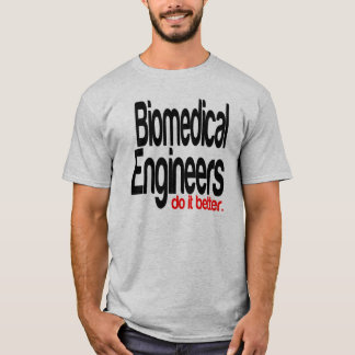 Biomedical Engineers Do It Better T-Shirt