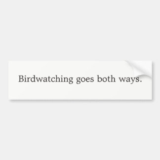 Birdwatching goes both ways bumper sticker