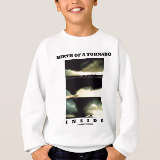 Birth Of A Tornado Inside (Meteorology) Sweatshirt