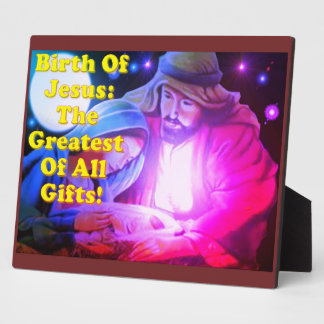 Birth Of Jesus: The Greatest Of All Gifts! Plaque