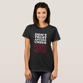 Birthday Gift 30: Don't Trust Anyone Under 30 T-Shirt