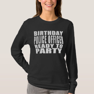 Birthday Police Officer Ready to Party T-Shirt