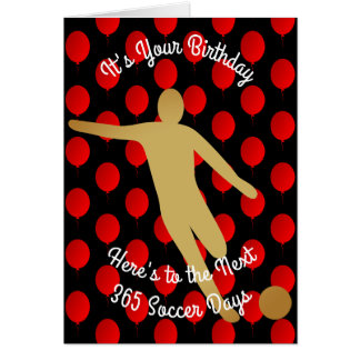 Birthday To The Next 365 Soccer Days Card